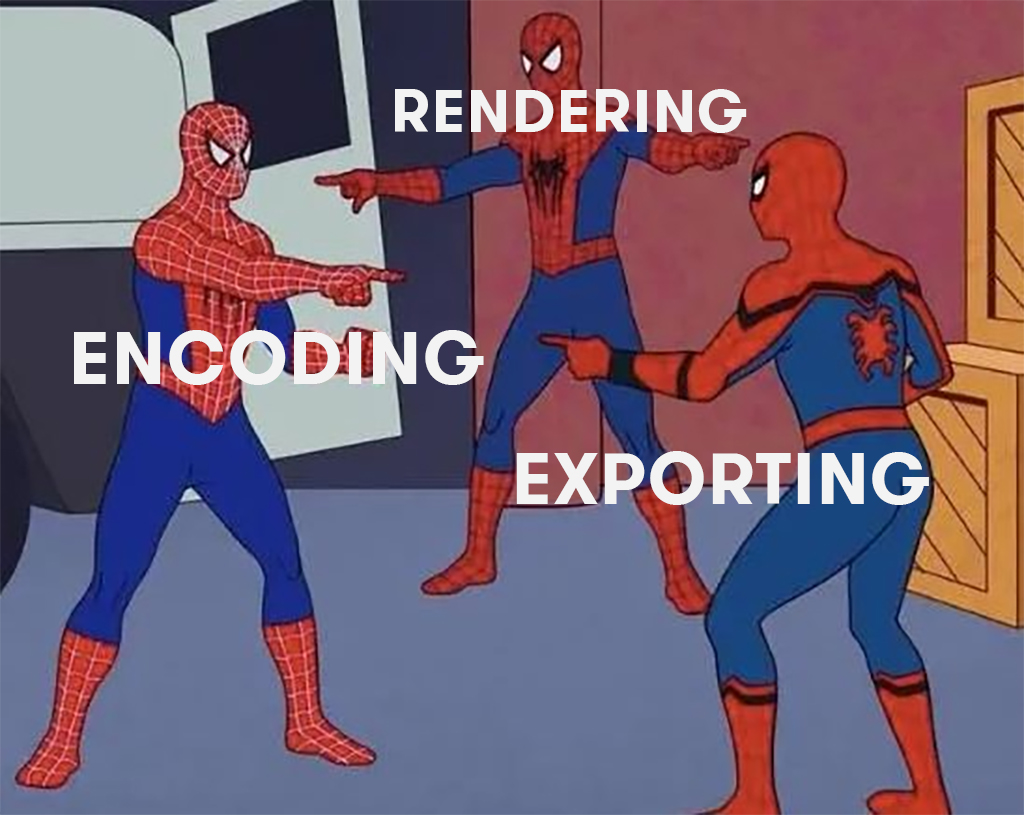 Encoding, Exporting, Rendering — What's the difference?
